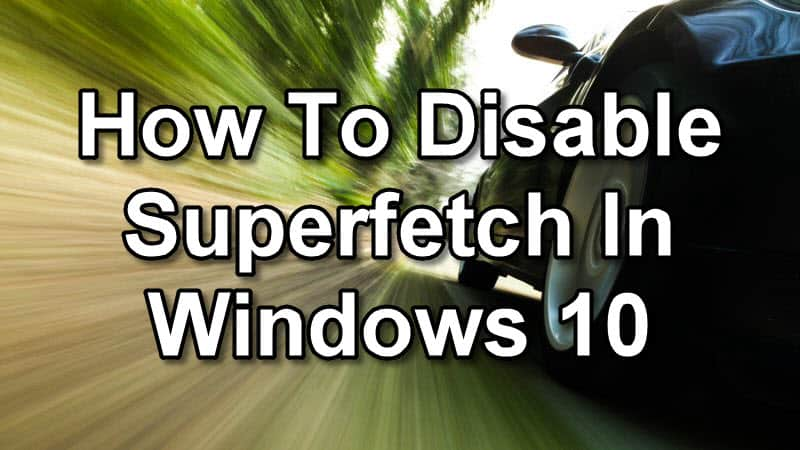 How To Disable Superfetch In Windows 10