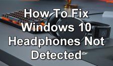 How To Fix Windows 10 Headphones Not Detected