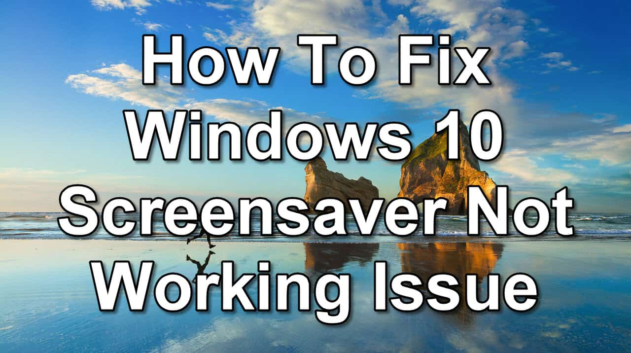 How To Fix Windows 10 Screensaver Not Working Issue