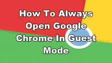 How To Always Open Google Chrome In Guest Mode