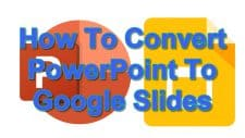 How To Convert PowerPoint To Google Slides
