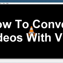 How To Convert Videos With VLC
