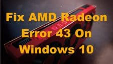 How To Fix AMD Radeon Error 43 On Windows 10