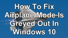 How To Fix Airplane Mode Is Greyed Out In Windows 10