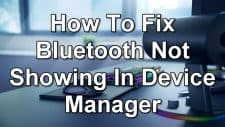 How To Fix Bluetooth Not Showing In Device Manager