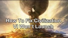 Civilization VI Won't Launch