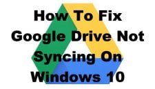 How To Fix Google Drive Not Syncing On Windows 10