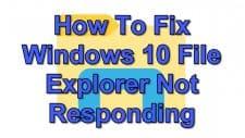 How To Fix Windows 10 File Explorer Not Responding