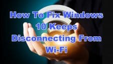How To Fix Windows 10 Keeps Disconnecting From Wi-Fi