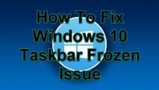 How To Fix Windows 10 Taskbar Frozen Issue