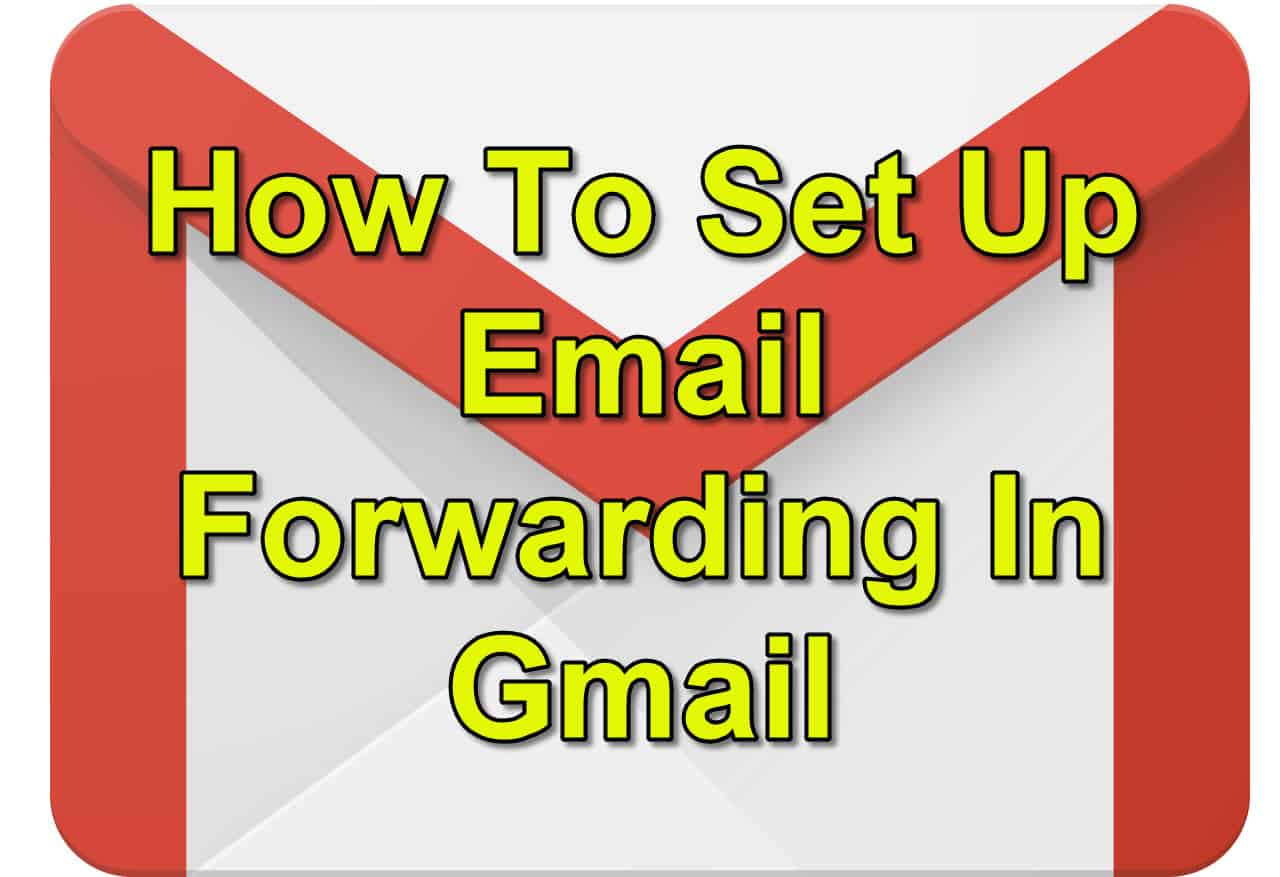 How To Set Up Email Forwarding In Gmail