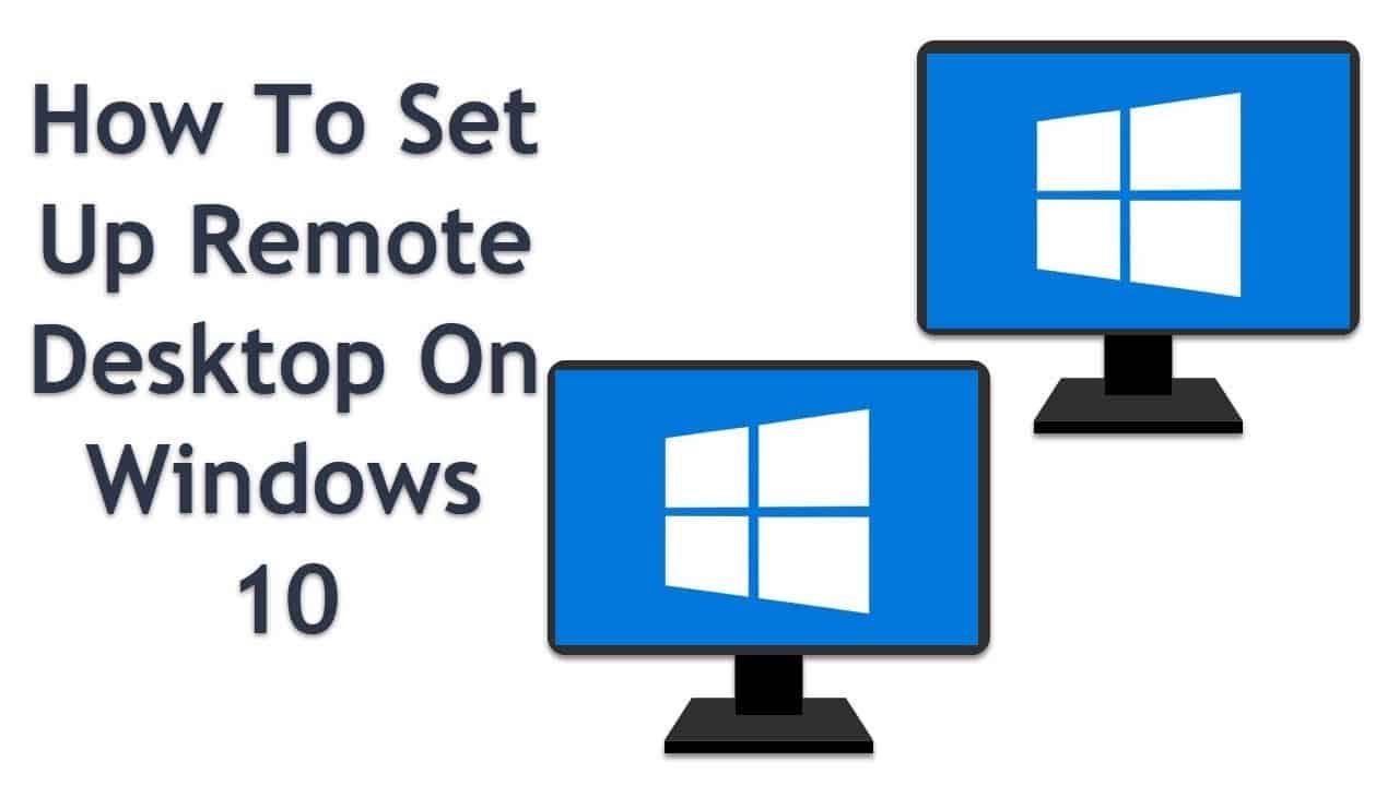 How To Set Up Remote Desktop On Windows 10