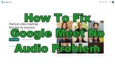 How To Fix Google Meet No Audio Problem