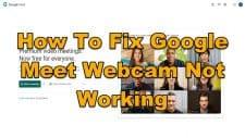 How To Fix Google Meet Webcam Not Working