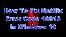 How To Fix Netflix Error Code 10013 In Windows 10