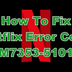 How To Fix Netflix Error Code M7353-5101