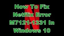 How To Fix Netflix Error M7121-1331 In Windows 10