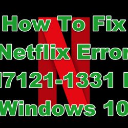 How To Fix Netflix Error M7121-1331 In Windows 10