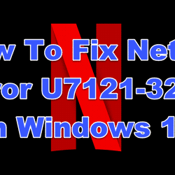 How To Fix Netflix Error U7121-3202 In Windows 10