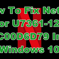 How To Fix Netflix Error U7361-1253-C00D6D79 In Windows 10
