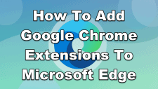 How To Add Google Chrome Extensions To Microsoft Edge