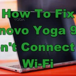 How To Fix Lenovo Yoga 920 Won't Connect To Wi-Fi