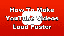 How To Make YouTube Videos Load Faster