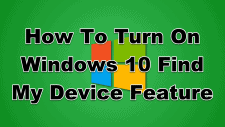 How To Turn On Windows 10 Find My Device Feature