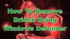 How To Remove Dridex Using Windows Defender
